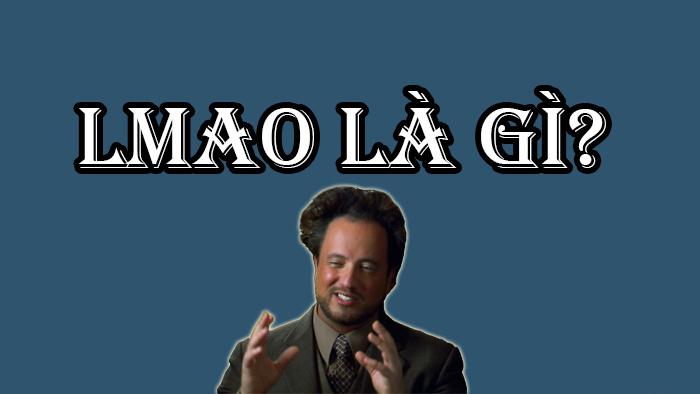 Lmao la gi? Y nghia cua tu Lmao trong Lol, Facebook, Pubg la gi?